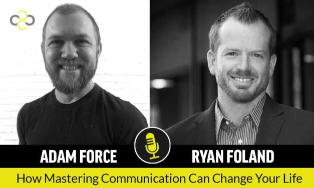 Interview with Ryan Foland: How Mastering Communication Can Change Your Life
