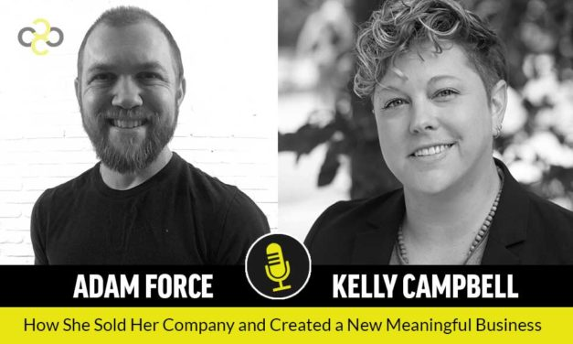 Interview with Kelly Campbell: How She Sold Her Second Company and Created a New Meaningful Business She Loves