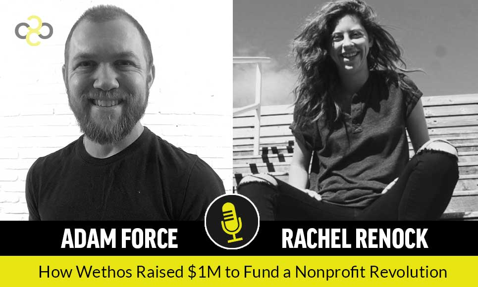 Interview with Rachel Renock: How Wethos Raised $1M to Fund a Nonprofit Revolution!